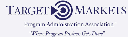 Blue text on white paper that says 'Target Markets, Program Administration Association, Where Program Business Gets Done'.